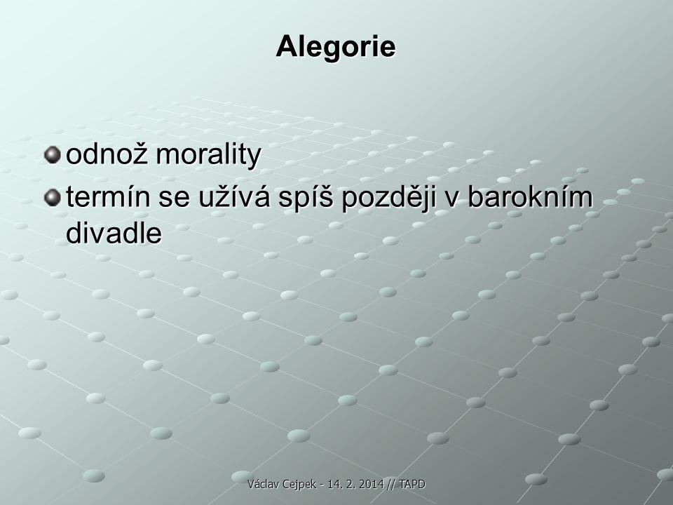 Alegorie odnož morality termín se užívá spíš později v barokním divadle Václav Cejpek - 14. 2. 2014 // TAPD