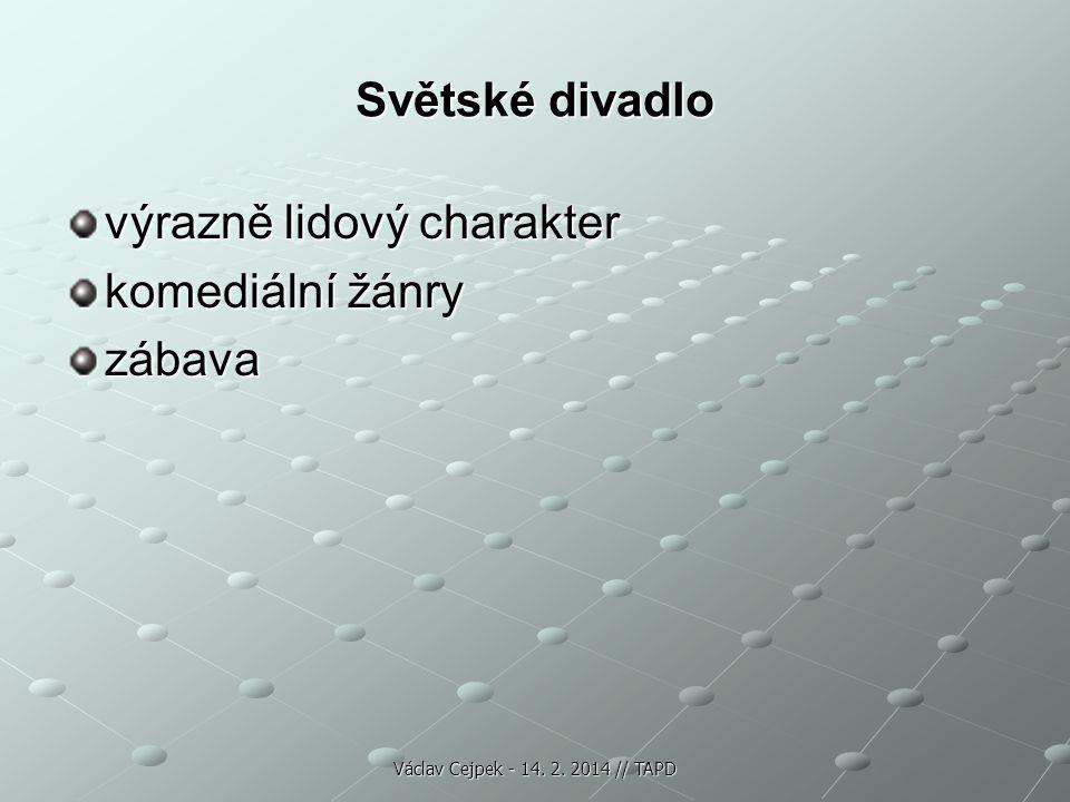 Světské divadlo výrazně lidový charakter komediální žánry zábava Václav Cejpek - 14. 2. 2014 // TAPD