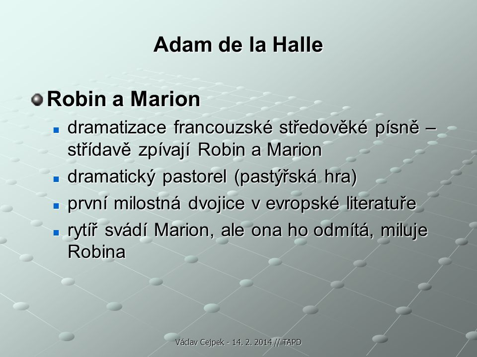 Adam de la Halle Robin a Marion dramatizace francouzské středověké písně – střídavě zpívají Robin a Marion dramatizace francouzské středověké písně –