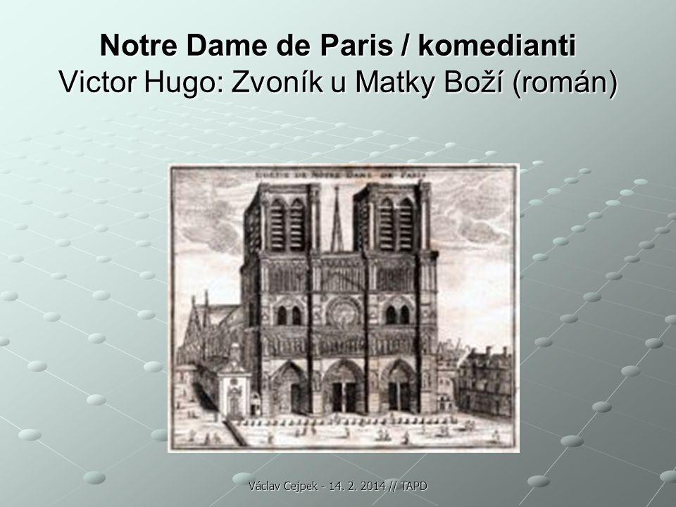 Notre Dame de Paris / komedianti Victor Hugo: Zvoník u Matky Boží (román) Václav Cejpek - 14. 2. 2014 // TAPD