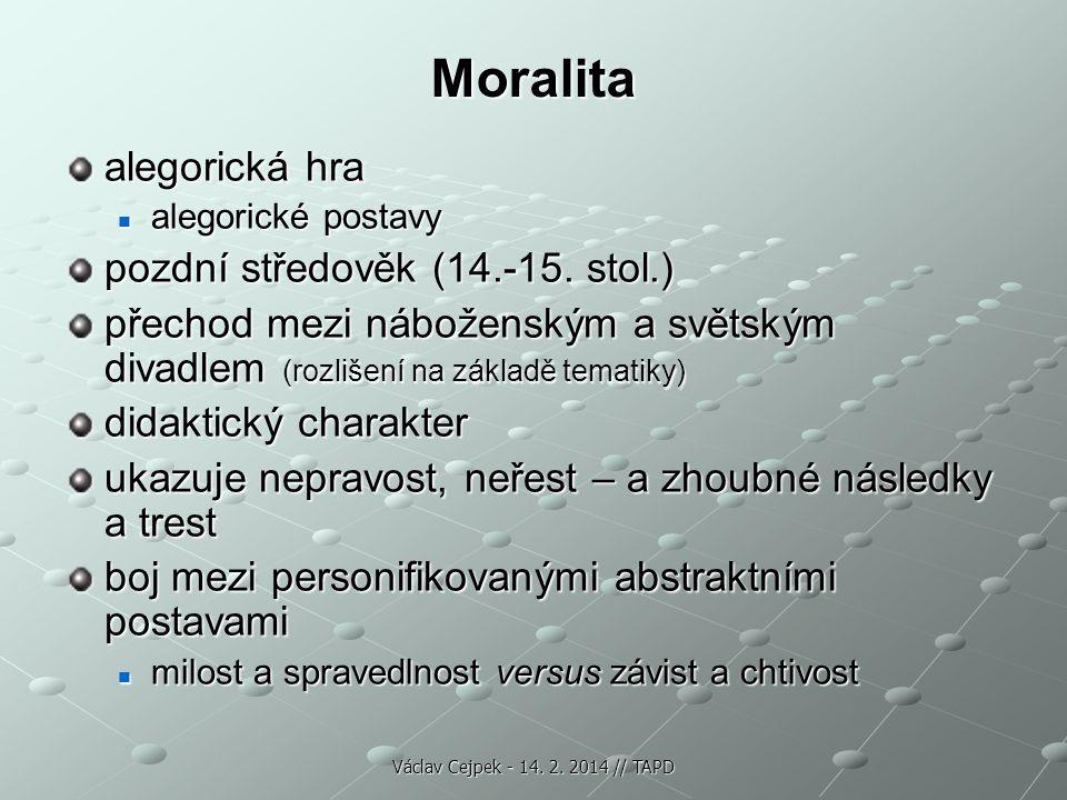 Moralita alegorická hra alegorické postavy alegorické postavy pozdní středověk (14.-15. stol.) přechod mezi náboženským a světským divadlem (rozlišení