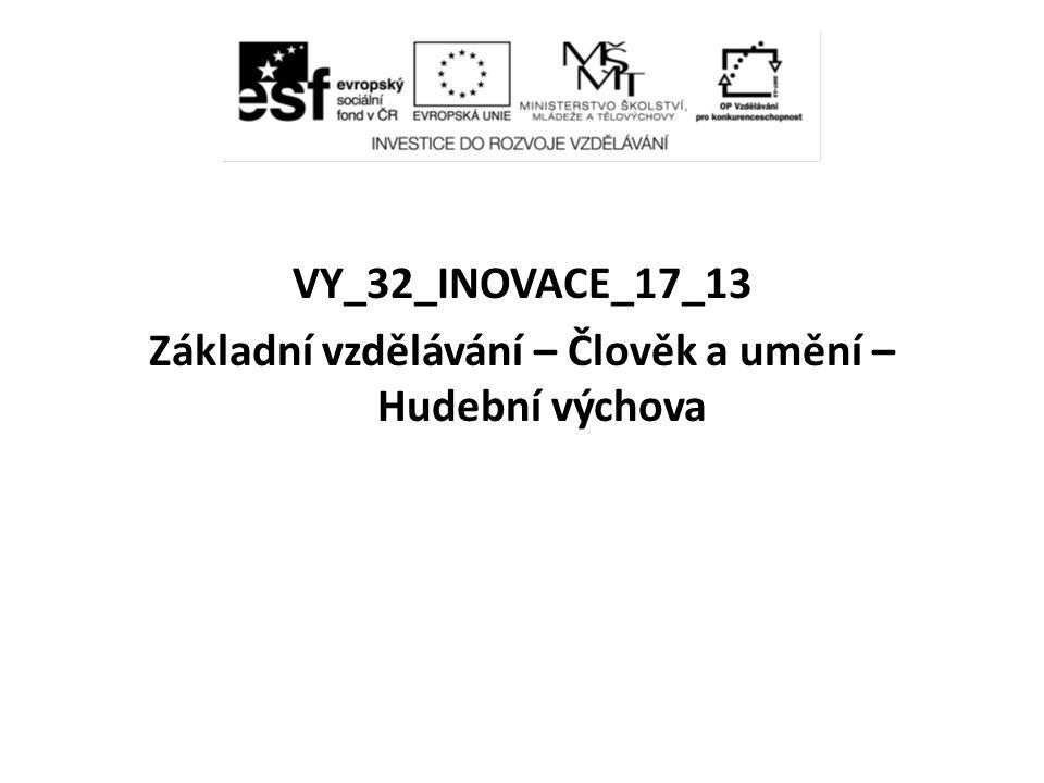 VY_32_INOVACE_17_13 Základní vzdělávání – Člověk a umění – Hudební výchova