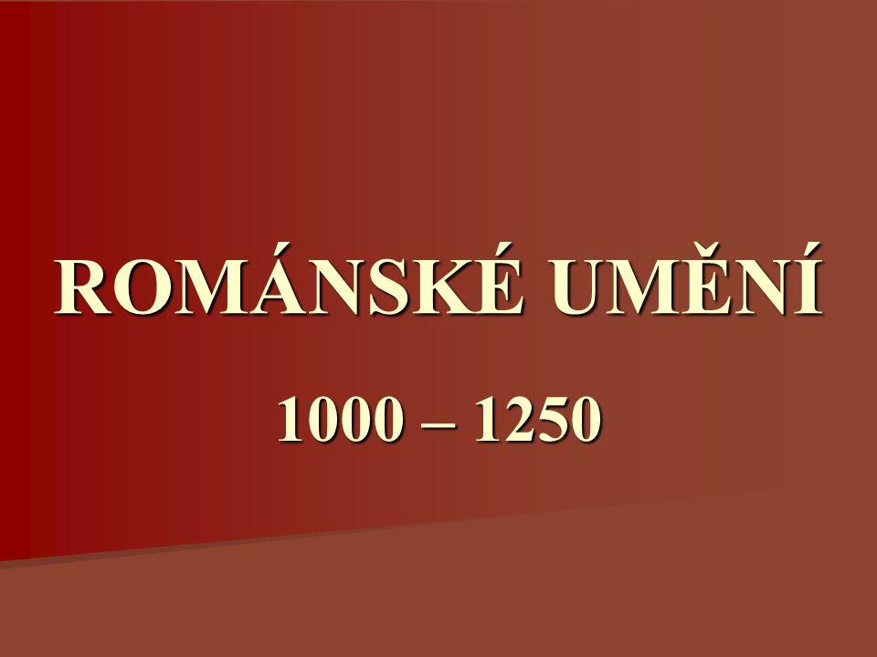 ROMÁNSKÉ UMĚNÍ 1000 – 1250