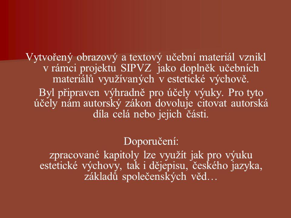 Vytvořený obrazový a textový učební materiál vznikl v rámci projektu SIPVZ jako doplněk učebních materiálů využívaných v estetické výchově. Byl připra