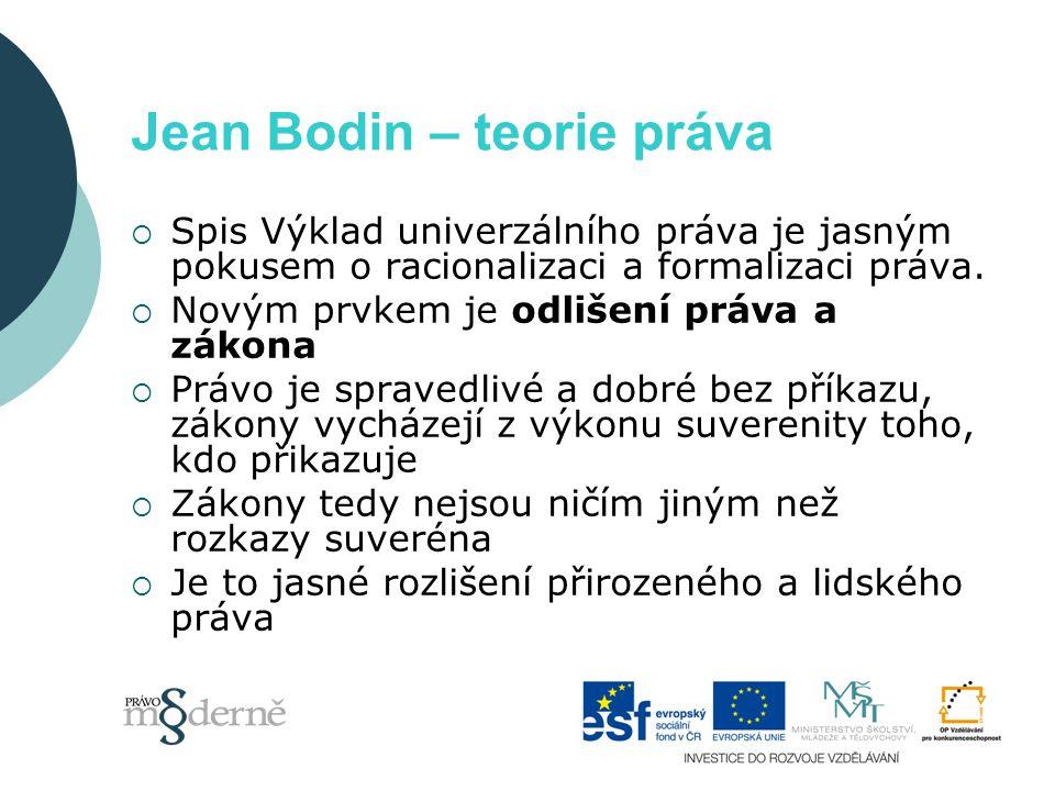 Jean Bodin – teorie práva  Spis Výklad univerzálního práva je jasným pokusem o racionalizaci a formalizaci práva.