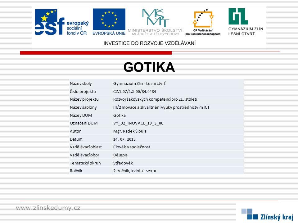 GOTIKA www.zlinskedumy.cz Název školyGymnázium Zlín - Lesní čtvrť Číslo projektuCZ.1.07/1.5.00/34.0484 Název projektuRozvoj žákovských kompetencí pro