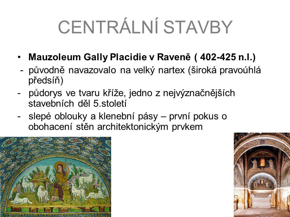 CENTRÁLNÍ STAVBY Mauzoleum Gally Placidie v Raveně ( 402-425 n.l.) - původně navazovalo na velký nartex (široká pravoúhlá předsíň) - půdorys ve tvaru