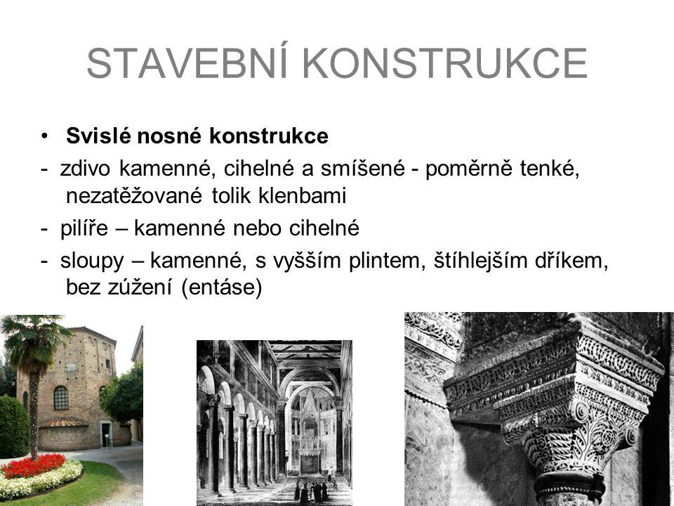 Svislé nosné konstrukce - zdivo kamenné, cihelné a smíšené - poměrně tenké, nezatěžované tolik klenbami - pilíře – kamenné nebo cihelné - sloupy – kam