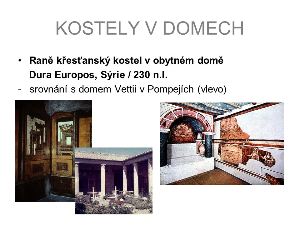 KOSTELY V DOMECH Raně křesťanský kostel v obytném domě Dura Europos, Sýrie / 230 n.l. - srovnání s domem Vettii v Pompejích (vlevo)