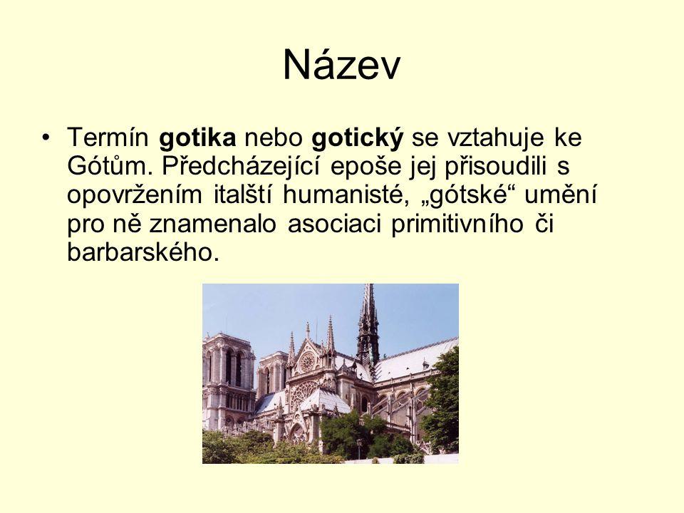 """Název Termín gotika nebo gotický se vztahuje ke Gótům. Předcházející epoše jej přisoudili s opovržením italští humanisté, """"gótské"""" umění pro ně znamen"""