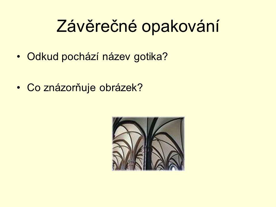Závěrečné opakování Odkud pochází název gotika? Co znázorňuje obrázek?
