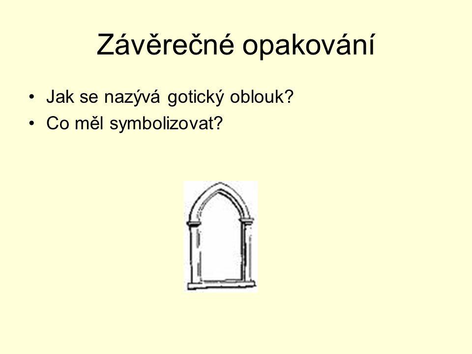 Závěrečné opakování Jak se nazývá gotický oblouk? Co měl symbolizovat?