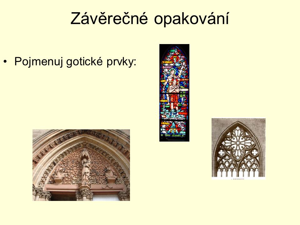 Závěrečné opakování Pojmenuj gotické prvky:
