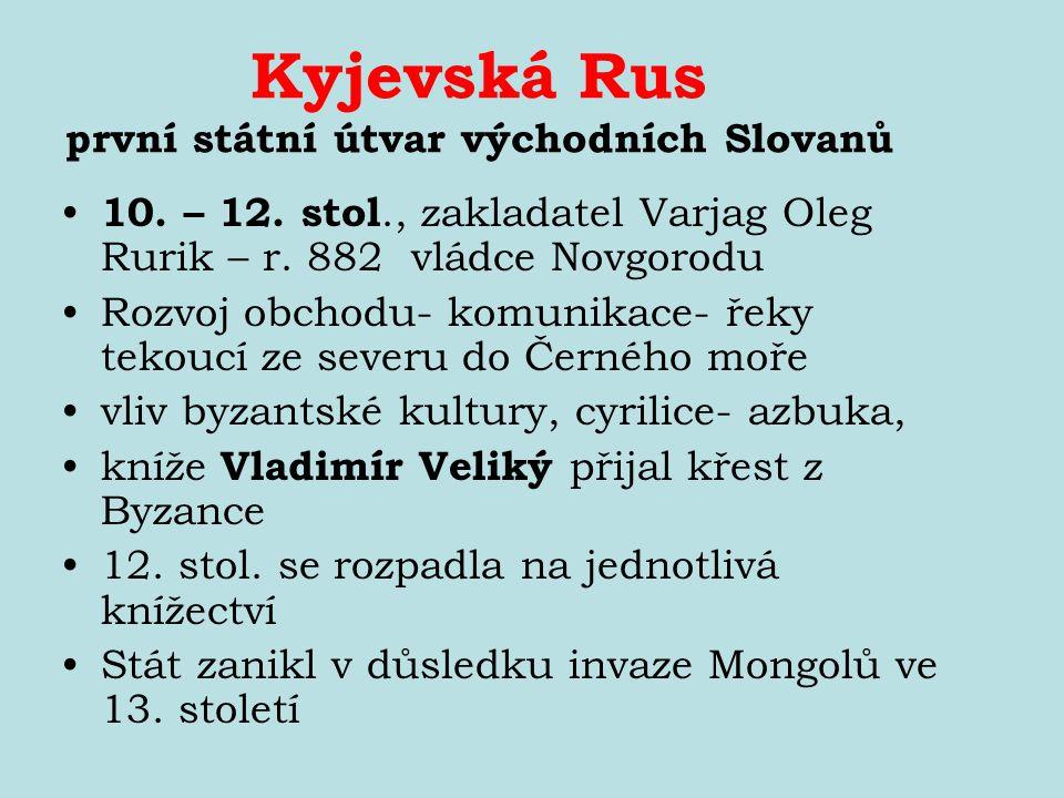 Kyjevská Rus první státní útvar východních Slovanů 10. – 12. stol., zakladatel Varjag Oleg Rurik – r. 882 vládce Novgorodu Rozvoj obchodu- komunikace-