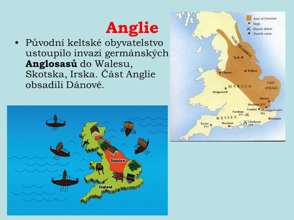 Anglie Původní keltské obyvatelstvo ustoupilo invazi germánských Anglosasů do Walesu, Skotska, Irska. Část Anglie obsadili Dánové.