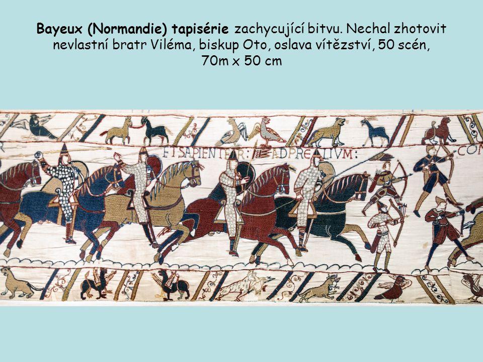 Bayeux (Normandie) tapisérie zachycující bitvu. Nechal zhotovit nevlastní bratr Viléma, biskup Oto, oslava vítězství, 50 scén, 70m x 50 cm
