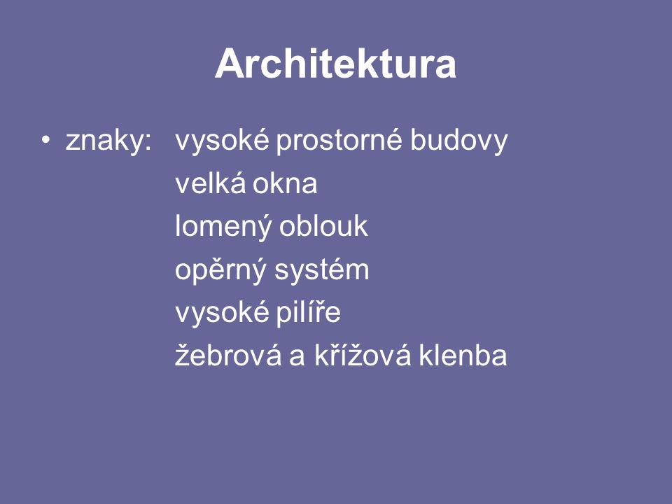 Architektura znaky: vysoké prostorné budovy velká okna lomený oblouk opěrný systém vysoké pilíře žebrová a křížová klenba