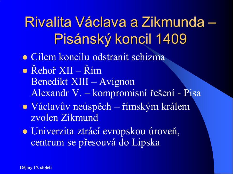 """Dějiny 15. století Rivalita Václava a Zikmunda – Pisánský koncil 1409 Původně má každý """"národ"""" jeden hlas Nyní mají Češi tři hlasy, """"cizinci"""" dohromad"""