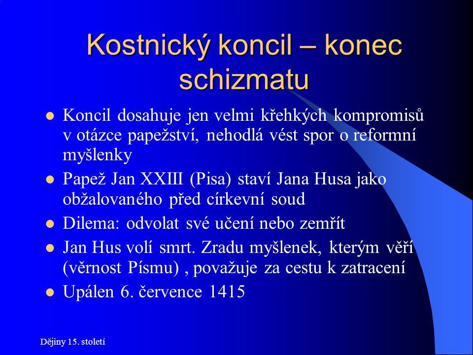 Kostnický koncil – konec schizmatu Zikmund svolává do švýcarské Kostnice koncil, který má definitivně odstranit schizma Pro krále a císaře je to prestižní záležitost Součástí koncilu má být rozprava o učení Jana Husa