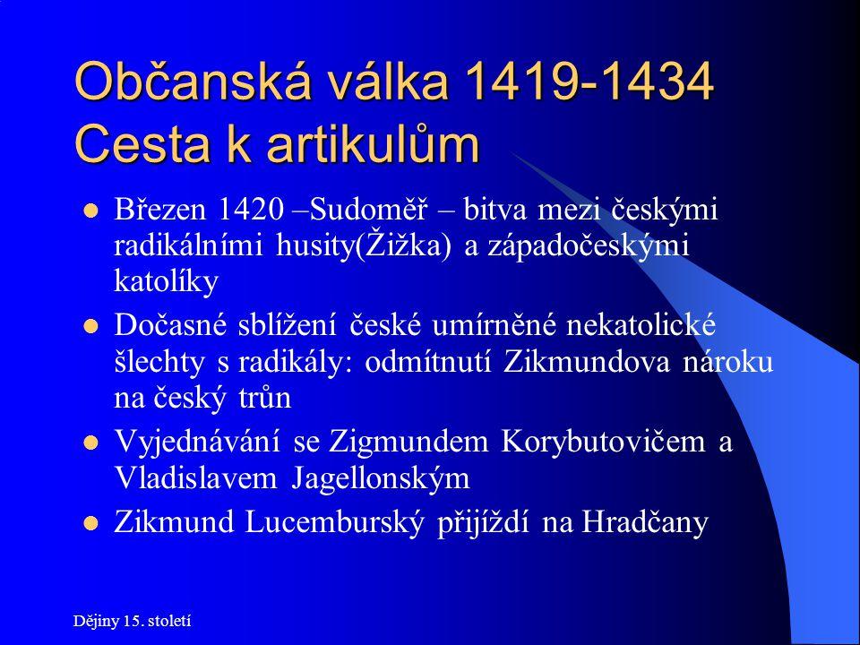 """Dějiny 15. století Občanská válka 1419-1434 Zikmund do Prahy Cíl: oddělit umírněné od radikálů, ponechat na radnici umírněné husity, """"zasypat příkopy"""""""