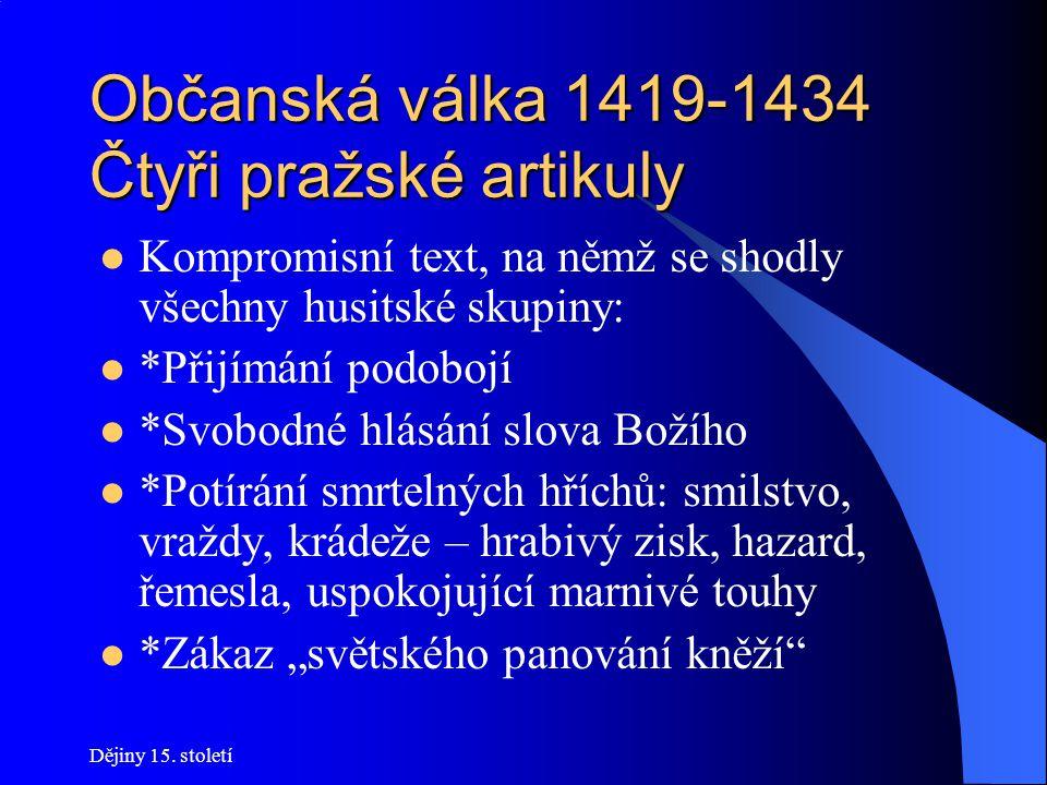 Dějiny 15. století Občanská válka 1419-1434 Cesta k artikulům Březen 1420 –Sudoměř – bitva mezi českými radikálními husity(Žižka) a západočeskými kato