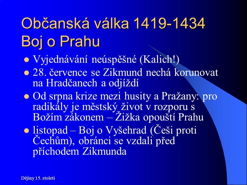 Dějiny 15. století Občanská válka 1419-1434 Boj o Prahu Červen 1420 – marná snaha husitů dobýt Malou Stranu z Nového Města Zikmund opevňuje Zbraslav a