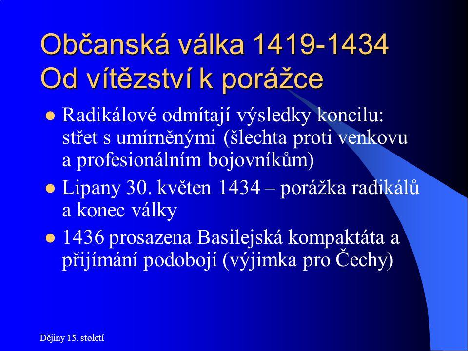Dějiny 15. století Občanská válka 1419-1434 Od vítězství k porážce 1427 – IV. výprava u Tachova bez boje 1431 - V. výprava u Domažlic rovněž bez boje