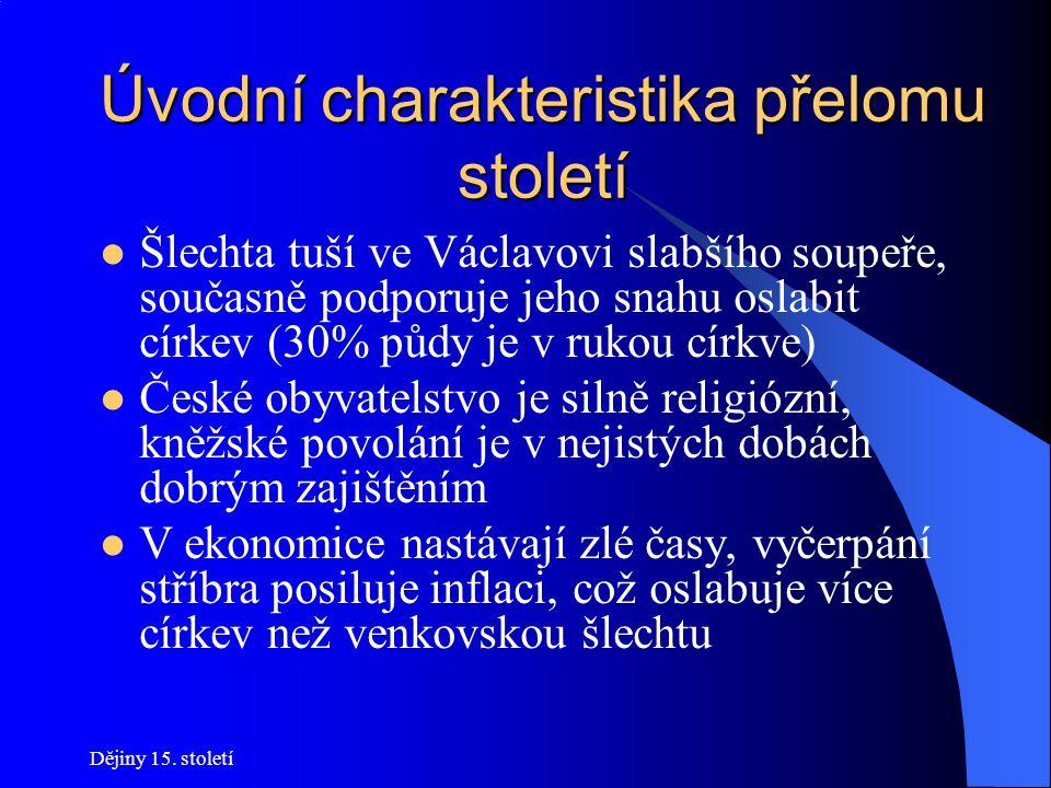 Dějiny 15. století Úvodní charakteristika přelomu století Zatímco v západní Evropě dochází k oslabení moci církve (schizma apod.), u nás moc církve vr