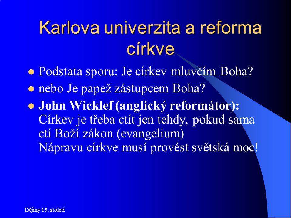 Dějiny 15.století Karlova univerzita a reforma církve Podstata sporu: Je církev mluvčím Boha.