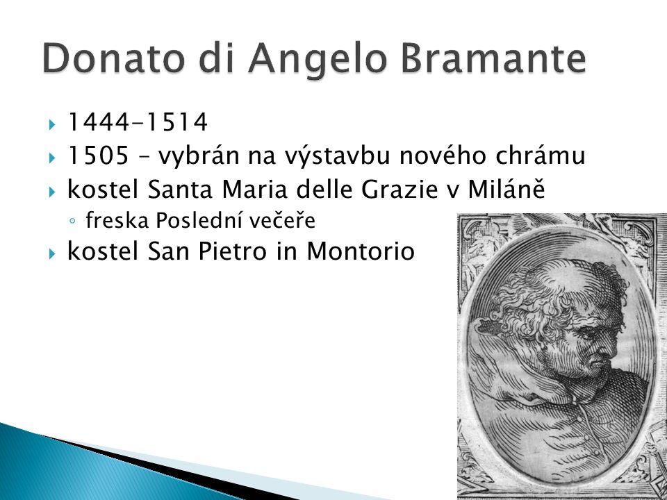 1444-1514  1505 – vybrán na výstavbu nového chrámu  kostel Santa Maria delle Grazie v Miláně ◦ freska Poslední večeře  kostel San Pietro in Montorio