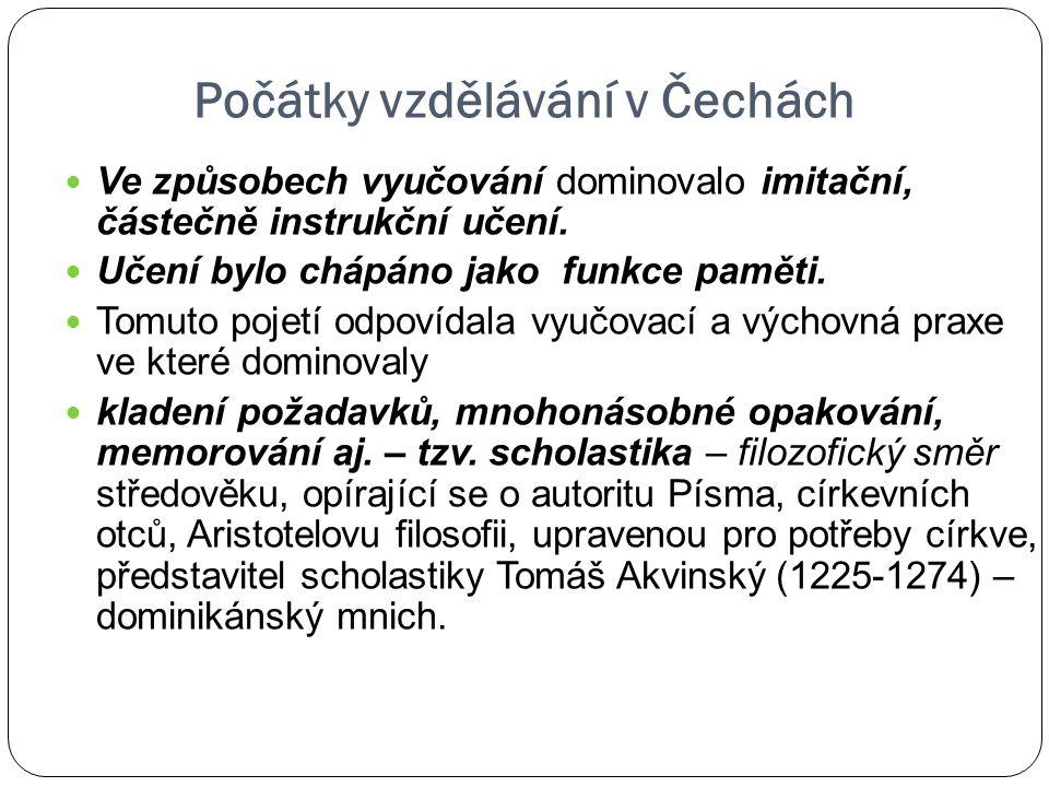 Počátky vzdělávání v Čechách Ve způsobech vyučování dominovalo imitační, částečně instrukční učení. Učení bylo chápáno jako funkce paměti. Tomuto poje