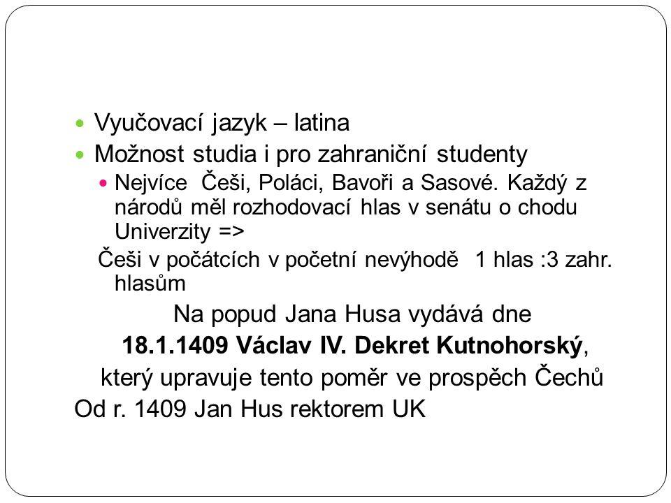 Vyučovací jazyk – latina Možnost studia i pro zahraniční studenty Nejvíce Češi, Poláci, Bavoři a Sasové. Každý z národů měl rozhodovací hlas v senátu