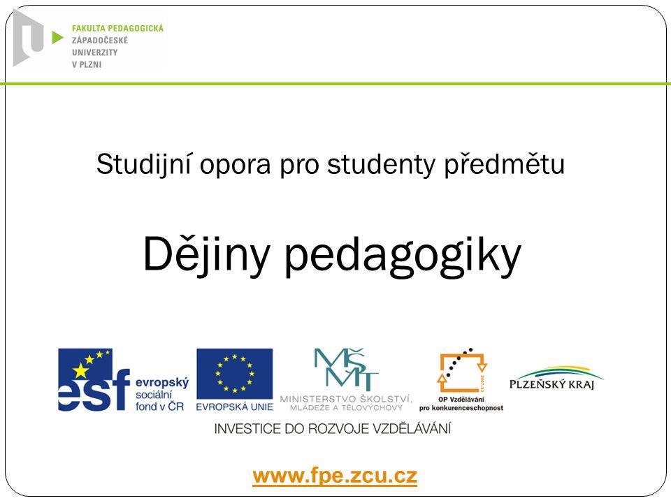 Studijní opora pro studenty předmětu Dějiny pedagogiky www.fpe.zcu.cz