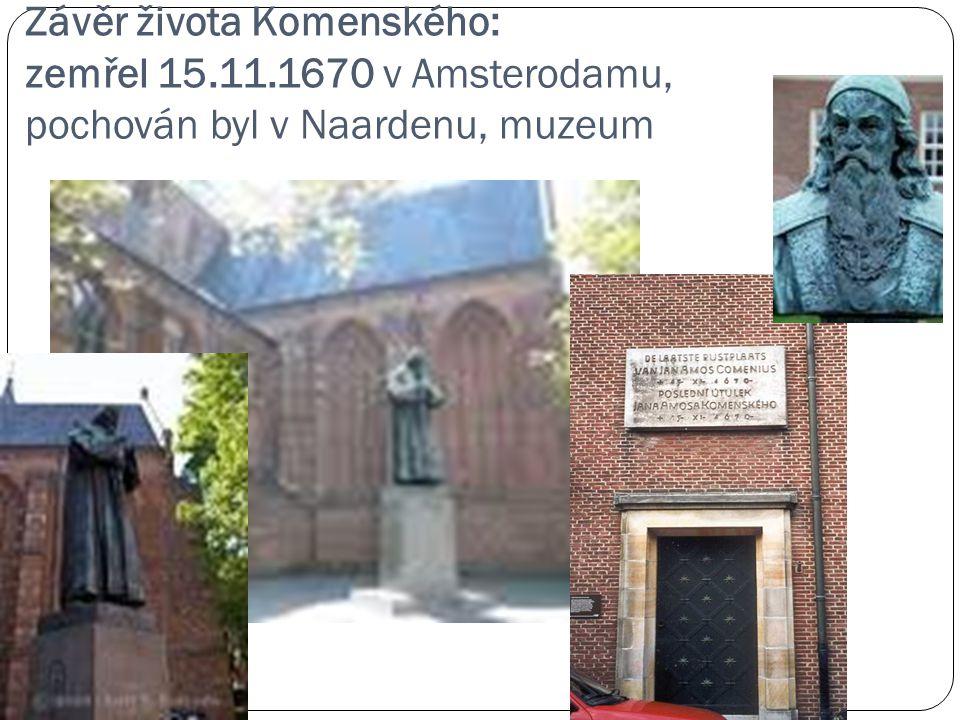 Závěr života Komenského: zemřel 15.11.1670 v Amsterodamu, pochován byl v Naardenu, muzeum
