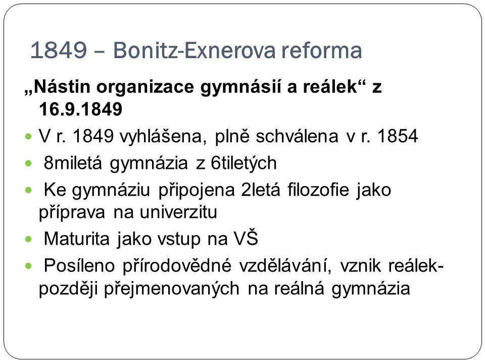 """1849 – Bonitz-Exnerova reforma """"Nástin organizace gymnásií a reálek"""" z 16.9.1849 V r. 1849 vyhlášena, plně schválena v r. 1854 8miletá gymnázia z 6til"""