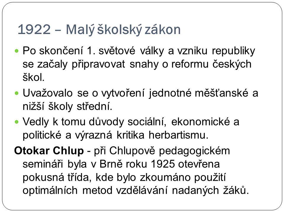 1922 – Malý školský zákon Po skončení 1. světové války a vzniku republiky se začaly připravovat snahy o reformu českých škol. Uvažovalo se o vytvoření