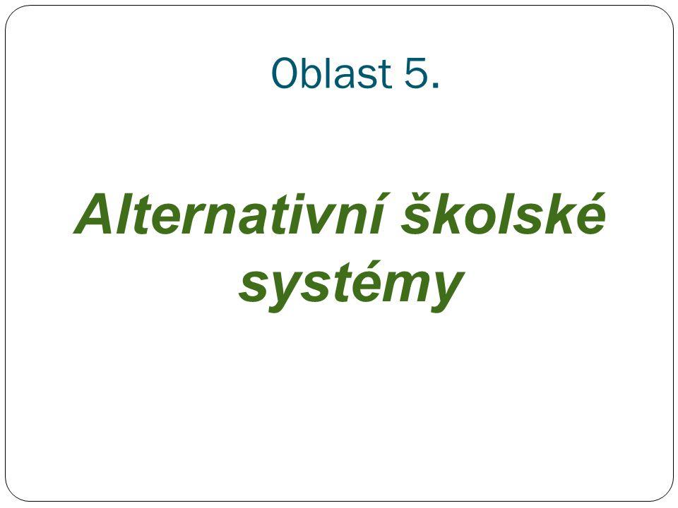 Oblast 5. Alternativní školské systémy