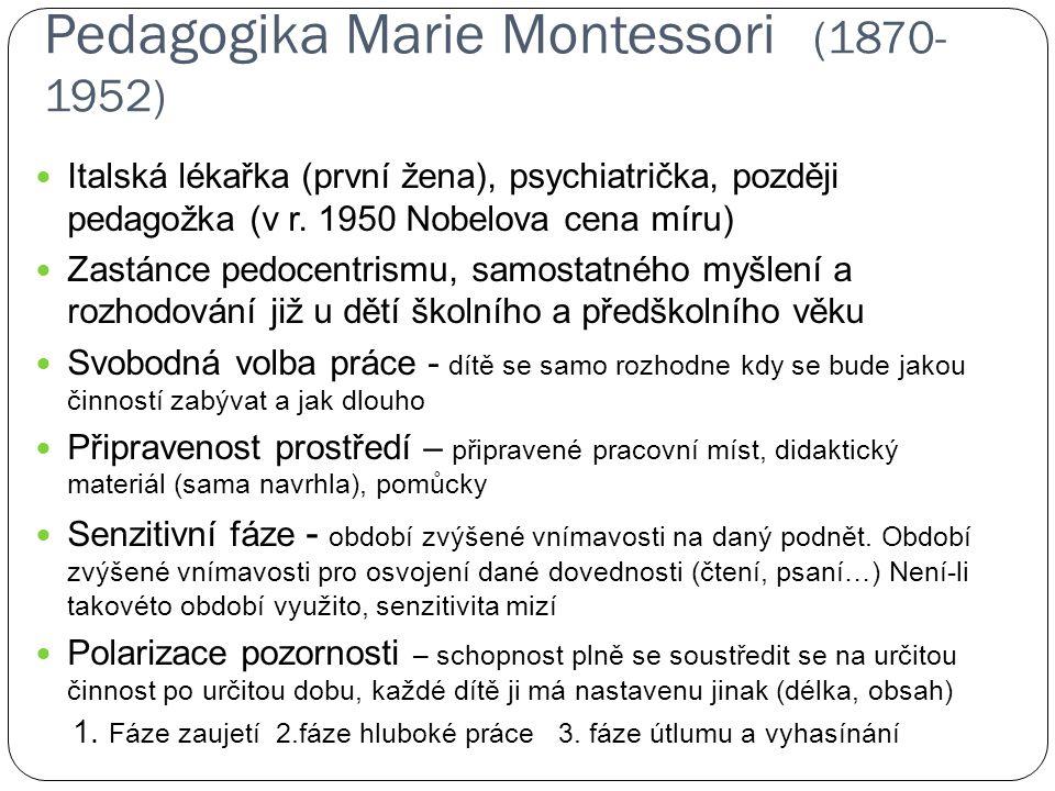 Pedagogika Marie Montessori (1870- 1952) Italská lékařka (první žena), psychiatrička, později pedagožka (v r. 1950 Nobelova cena míru) Zastánce pedoce