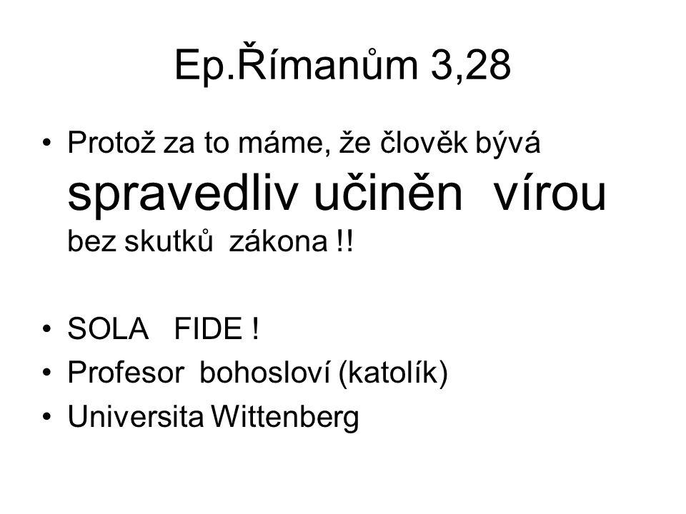 Ep.Římanům 3,28 Protož za to máme, že člověk bývá spravedliv učiněn vírou bez skutků zákona !.