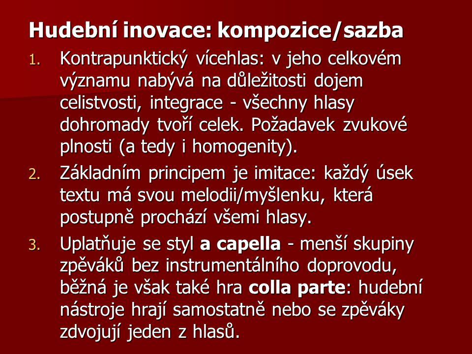 Hudební inovace: kompozice/sazba 1. Kontrapunktický vícehlas: v jeho celkovém významu nabývá na důležitosti dojem celistvosti, integrace - všechny hla