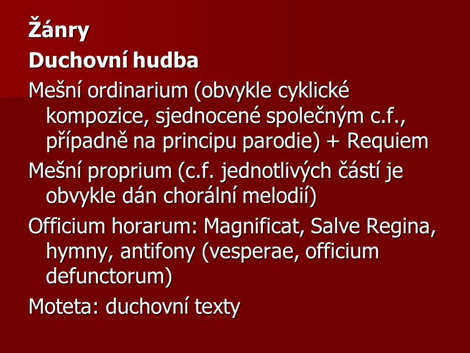 Žánry Duchovní hudba Mešní ordinarium (obvykle cyklické kompozice, sjednocené společným c.f., případně na principu parodie) + Requiem Mešní proprium (