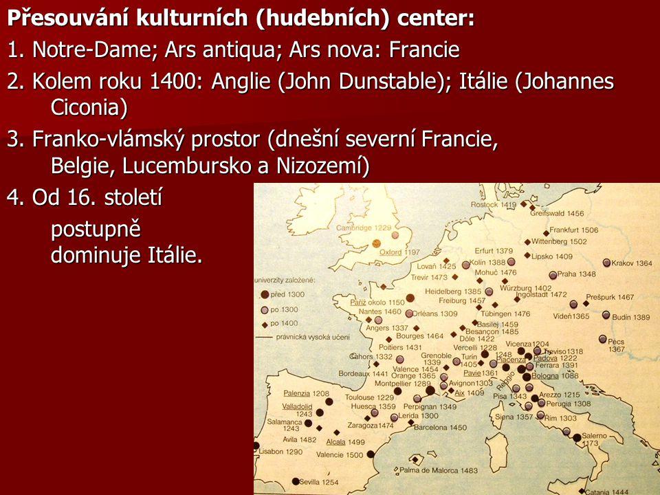 Přesouvání kulturních (hudebních) center: 1. Notre-Dame; Ars antiqua; Ars nova: Francie 2. Kolem roku 1400: Anglie (John Dunstable); Itálie (Johannes