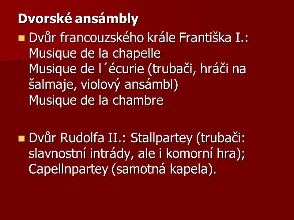 Dvorské ansámbly Dvůr francouzského krále Františka I.: Musique de la chapelle Musique de l´écurie (trubači, hráči na šalmaje, violový ansámbl) Musiqu