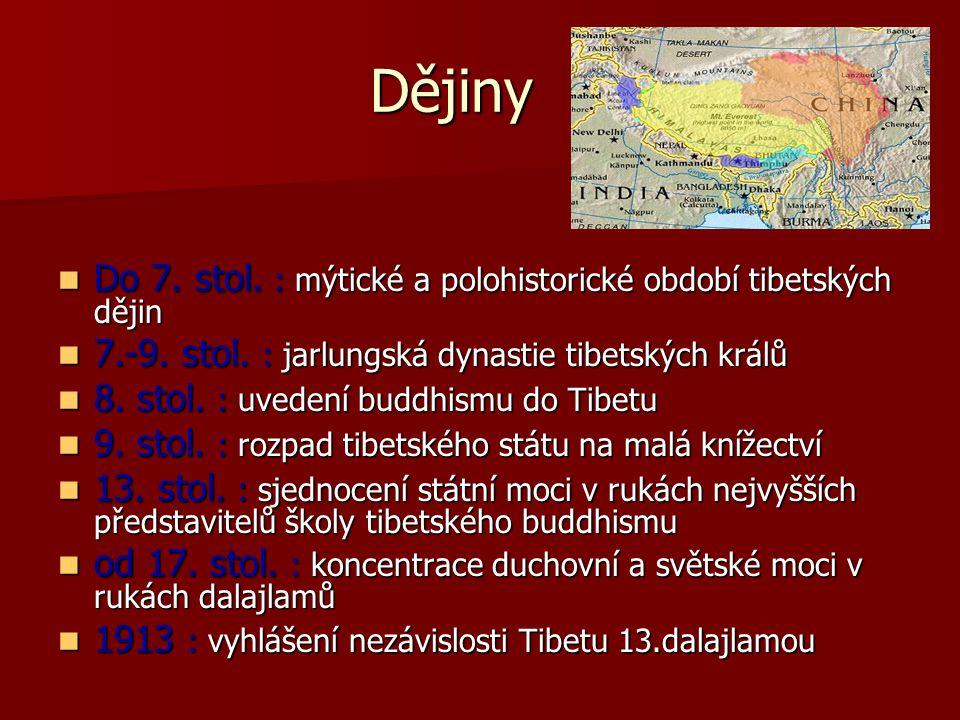 Dějiny Dějiny Do 7. stol. : mýtické a polohistorické období tibetských dějin Do 7. stol. : mýtické a polohistorické období tibetských dějin 7.-9. stol