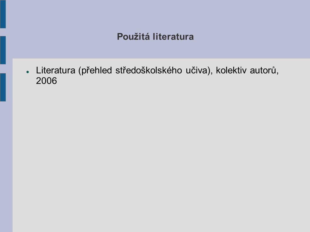 Použitá literatura Literatura (přehled středoškolského učiva), kolektiv autorů, 2006
