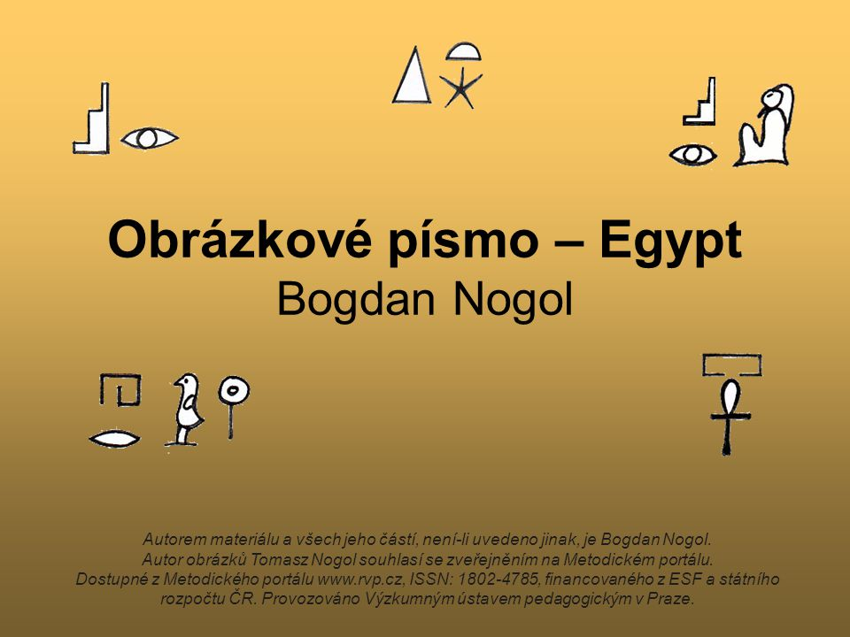 Obrázkové písmo – Egypt Bogdan Nogol Autorem materiálu a všech jeho částí, není-li uvedeno jinak, je Bogdan Nogol. Autor obrázků Tomasz Nogol souhlasí
