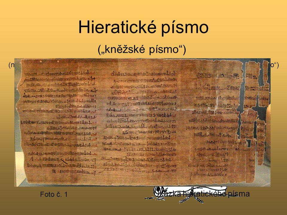 Hieratické písmo Vycházelo z hieroglyfického písma. Bylo podstatně jednodušší. Na rozdíl od písma hieroglyfického mělo jenom 600 znaků. Psalo se ním n