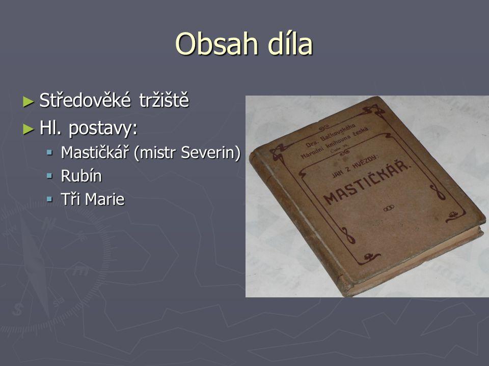 Obsah díla ► Středověké tržiště ► Hl. postavy:  Mastičkář (mistr Severin)  Rubín  Tři Marie