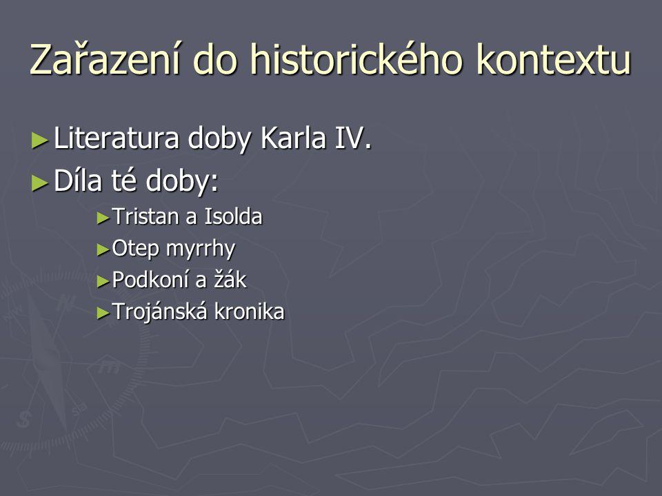 Zařazení do historického kontextu ► Literatura doby Karla IV. ► Díla té doby: ► Tristan a Isolda ► Otep myrrhy ► Podkoní a žák ► Trojánská kronika