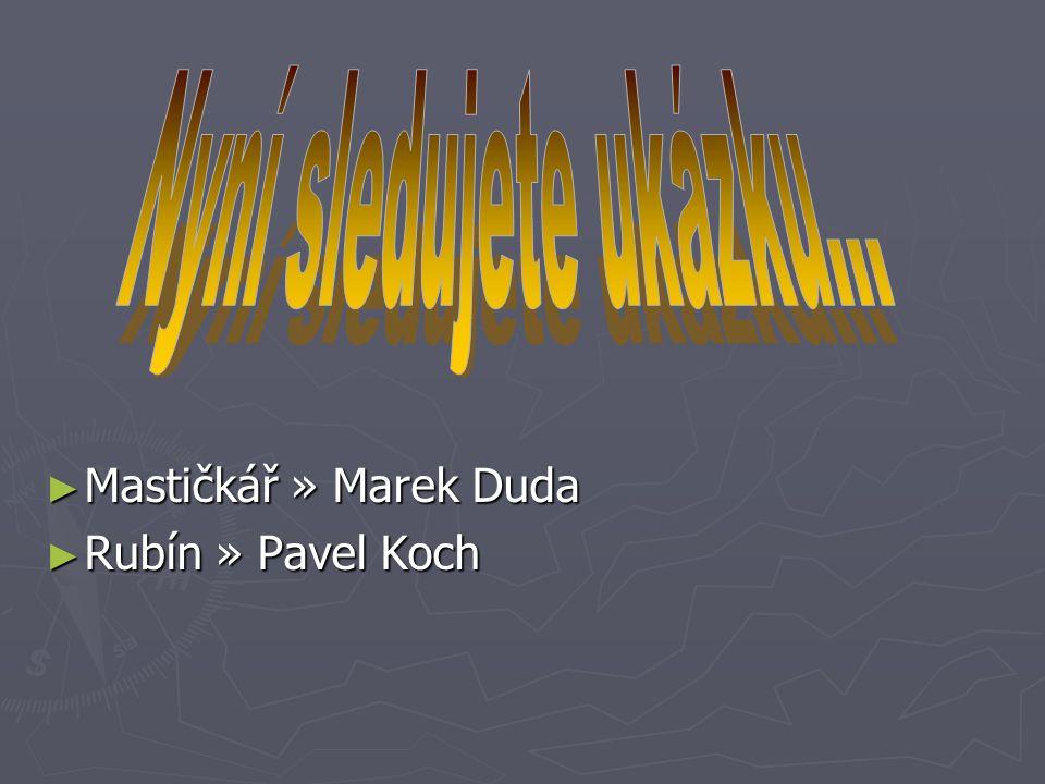 ► Mastičkář » Marek Duda ► Rubín » Pavel Koch
